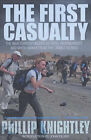 The First Casualty: The War Correspondent as Hero, Propagandist, and Myth-maker from the Crimea to the Gulf War II by Phillip Knightley (Paperback, 2003)
