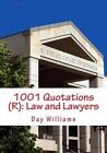 1001 Quotations (R): Law and Lawyers by MR Day R Williams Esq (Paperback / softback, 2015)