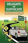 Delegate or Suffocate: A Practical Handbook for Nurse Managers as They Survive and Thrive on the Road of Management by Peg Tobin (Paperback / softback, 2012)