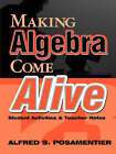 Making Algebra Come Alive: Student Activities and Teacher Notes by Alfred S. Posamentier (Paperback, 2000)