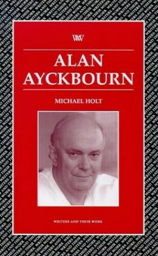 Alan Ayckbourn (Writers & Their Work) by Holt, Michael Paperback Book The Fast