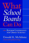What School Boards Can Do: Reform Governance for Urban Schools by Donald R. McAdams (Paperback, 2006)