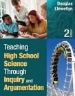 Teaching High School Science Through Inquiry and Argumentation by Douglas J. Llewellyn (2012, Paperback)
