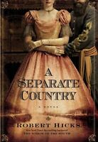 A Separate Country By Robert Hicks. Grand Central, 2009.(hardcover & Jacket)