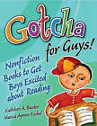 Gotcha for Guys!: Nonfiction Books to Get Boys Excited About Reading by Marcia Agness Kochel, Kathleen A. Baxter (Paperback, 2006)