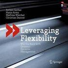Leveraging Flexibility: Win the Race with Dynamic Decision Management by Jochen Gerber, Mathias Wiecher, Christian Danner, Hanjo Arms (Hardback, 2014)