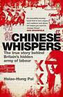 Chinese Whispers: The True Story Behind Britain's Hidden Army of Labour by Hsiao-Hung Pai (Paperback, 2008)