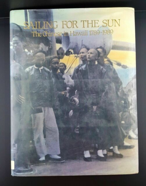 Sailing for the Sun : The Chinese in Hawaii, 1789-1989 by Lum, Arlene