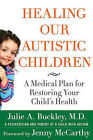 Healing Our Autistic Children: A Medical Plan for Restoring Your Child's Health by Julie A. Buckley (Paperback, 2009)