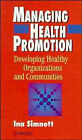 Managing Health Promotion: Developing Healthy Organizations and Communities by Ina Simnett (Paperback, 1995)