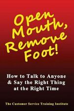 Customer Service Training: Open Mouth, Remove Foot : How to Talk to Anyone...