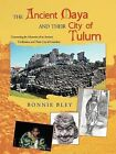The Ancient Maya and Their City of Tulum: Uncovering the Mysteries of an Ancient Civilization and Their City of Grandeur by Bonnie Bley (Paperback / softback, 2011)
