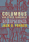 Columbus and Other Cannibals: The Wetiko Disease of Exploitation, Imperialism and Terrorism by Jack D. Forbes (Paperback, 2009)