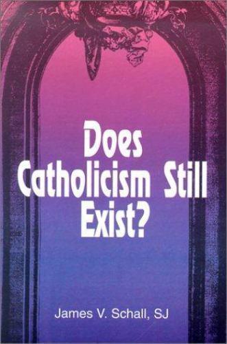 Does Catholicism Still Exist? James V. Schall Paperback Used - Very Good