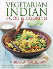 Vegetarian Indian Food & Cooking: Explore the Very Best of Indian Vegetarian Cuisine with 150 Dishes from Around the Country, Shown Step by Step in More Than 950 Photographs by Mridula Baljekar (Hardback, 2012)