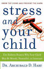 Stress and Your Child: The Hidden Reason Why Your Child May be Moody, Resentful, or Insecure by Archibald D. Hart (Paperback, 2005)