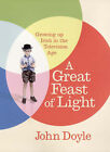 A Great Feast of Light: Growing Up Irish in the Television Age by John Doyle (Hardback, 2006)
