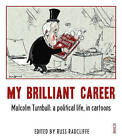 My Brilliant Career: Malcolm Turnbull: A Political Life, in Cartoons by Scribe Publications (Paperback, 2016)