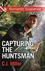 Capturing the Huntsman by C. J. Miller (Paperback, 2015)