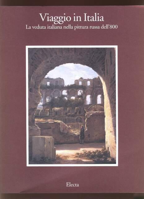 VIAGGIO IN ITALIA veduta italiana pittura russa dell'800 Catalogo 1993 Electa