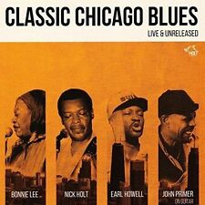 JOHN PRIMER/NICK HOLT/BONNIE LEE - CLASSIC CHICAGO BLUES: LIVE AND UNRELEASED NE