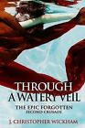 The Epic Forgotten Book Two: Through a Watery Veil by J Christopher Wickham (Paperback, 2013)