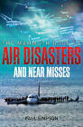 The Mammoth Book of Air Disasters and Near Misses by Running Press Book Publishers (Paperback / softback, 2014)