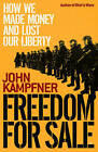 Freedom for Sale: How We Made Money and Lost Our Liberty by John Kampfner (Hardback, 2009)