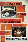 Kidnapping, Drugs, and Murders, Oh My! by James Dennis Beeson (Paperback / softback, 2013)