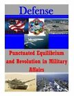 Punctuated Equilibrium and Revolution in Military Affairs by U S Army Command and General Staff Coll (Paperback / softback, 2014)