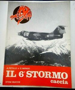 PETILLO e MERIGO - IL 6° STORMO CACCIA - STEM MUCCHI EDITORE MODENA 1976 NUMERAT