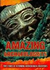 Amazing Archaeologists: True Stories of Astounding Archaeological Discoveries by Fiona MacDonald (Hardback, 2014)