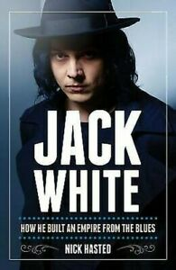 Jack-White-How-He-Built-An-Empire-De-The-Blues-Couverture-Rigide-Nick