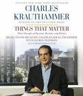 Things That Matter: Three Decades of Passions, Pastimes and Politics by Charles Krauthammer (CD-Audio, 2013)