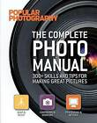 The Complete Photo Manual (Popular Photography): 300+ Skills and Tips for Making Great Pictures by Editors Of Popular Photography Magazine (Paperback / softback, 2012)