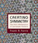 Creating Symmetry: The Artful Mathematics of Wallpaper Patterns by Frank A. Farris (Hardback, 2015)