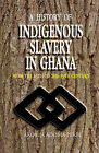 A History of Indigenous Slavery in Ghana: from the 15th to the 19th Century by Akosua Adoma Perbi (Paperback, 2004)