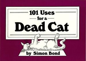 101 Uses for a Dead Cat, Paperback by Bond, Simon, Brand New, Free shipping i...