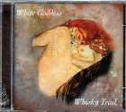 WHISKY TRAIL - WHITE GODDESS - CD NUOVO SIGILLATO raro fuori catalogo