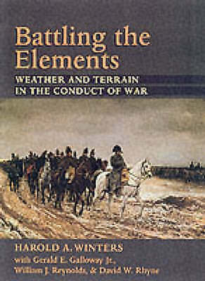 1 of 1 - Battling the Elements: Weather and Terrain in the Conduct of War by Harold A. Wi