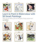 Learn to Paint in Watercolour with 50 Small Paintings: Pick Up the Skills, Put on the Paint, Hang Up Your Art by Wil Freeborn (Paperback, 2016)