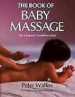 The Book of Baby Massage : For a Happier, Healthier Child by Peter Walker and Kensington Publishing Corporation Staff (1998, Hardcover)