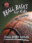 Bball Basics for Kids : A Basketball Handbook by Coach Bobby Kaplan (2012,...