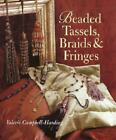 Beaded Tassels, Braids and Fringes by Valerie Campbell-Harding (2001, Paperback)