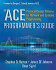 The Ace Programmer's Guide: Practical Design Patterns for Network and Systems Programming by Stephen D. Huston, Umar Syyid, James Johnson (Mixed media product, 2003)