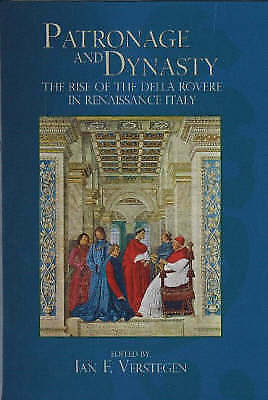 Patronage and Dynasty: The Rise of the Della Rovere in Renaissance Italy by...