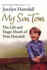My Son Tom: The Life and Tragic Death of Tom Hurndal by Jocelyn Hurndall (Paperback, 2008)
