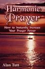 Harmonic Prayer: How to Instantly Increase Your Prayer Power by Alan Tutt (Paperback / softback, 2012)