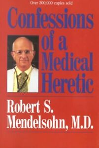 Confessions-of-a-Medical-Heretic-Paperback-by-Mendelsohn-Robert-S-Brand-N