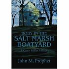 Body in The Salt Marsh Boatyard a Casey Miller Mystery 9780595309917 Prophet